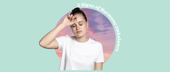 5 Signs Of Hormone Imbalance We Shouldn't Be Ignoring